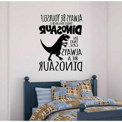 Dinosaur Always Be Yourself Words Quote Wall Sticker Kids Ro